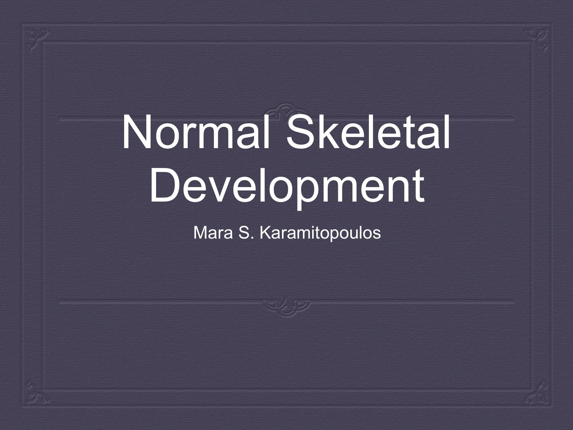 Normal Skeletal Development